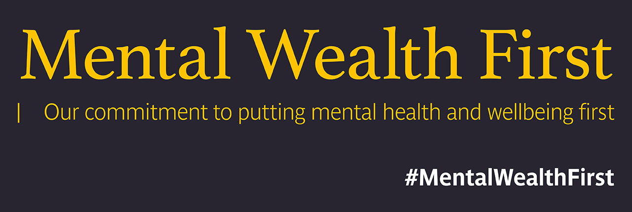 Mental Wealth First: our commitment to putting mental health and wellbeing first